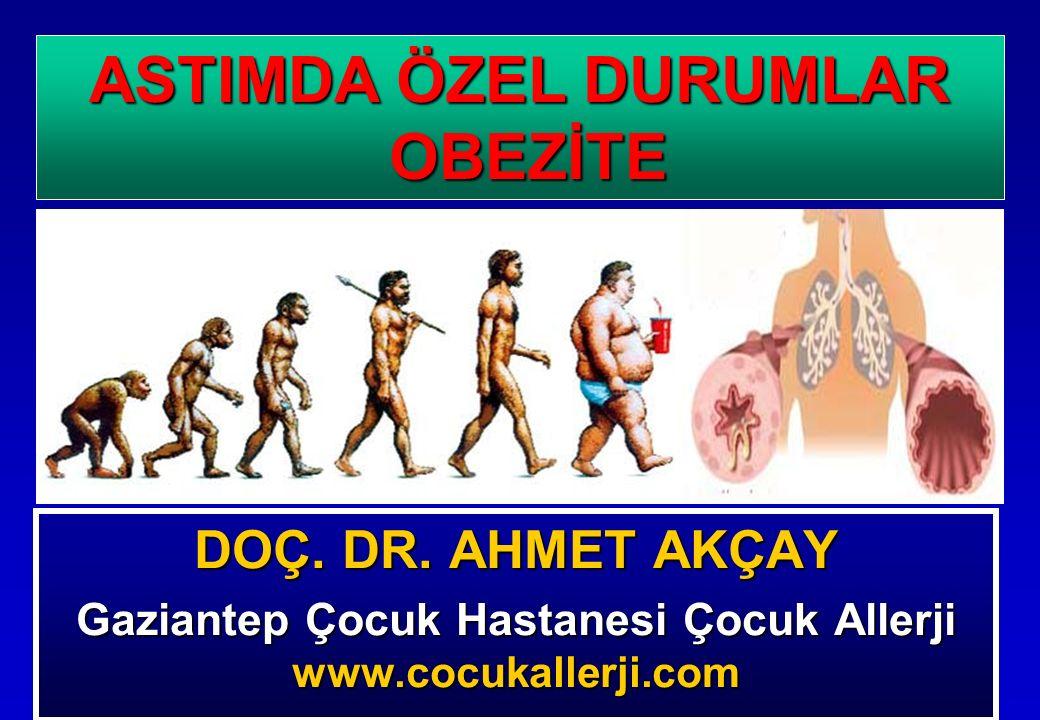 DOÇ. DR. AHMET AKÇAY Gaziantep Çocuk Hastanesi Çocuk Allerji www.cocukallerji.com ASTIMDA ÖZEL DURUMLAR OBEZİTE