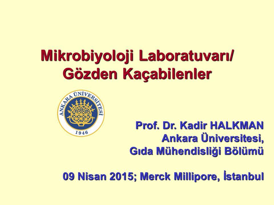 Mikrobiyoloji Laboratuvarı/ Gözden Kaçabilenler Prof. Dr. Kadir HALKMAN Ankara Üniversitesi, Gıda Mühendisliği Bölümü 09 Nisan 2015; Merck Millipore,