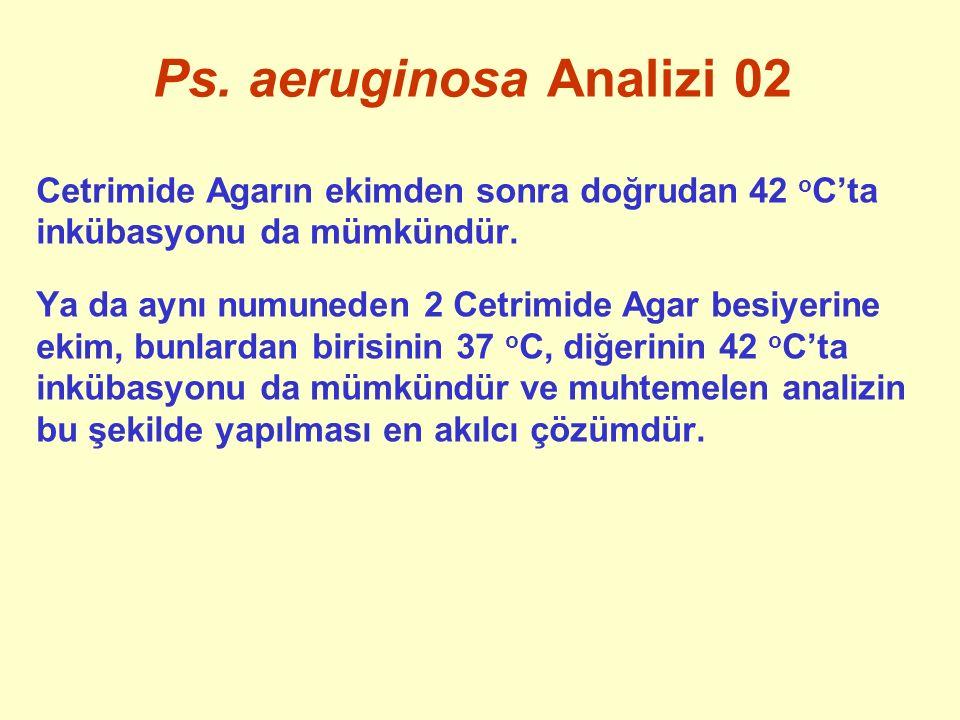 Ps. aeruginosa Analizi 02 Cetrimide Agarın ekimden sonra doğrudan 42 o C'ta inkübasyonu da mümkündür. Ya da aynı numuneden 2 Cetrimide Agar besiyerine
