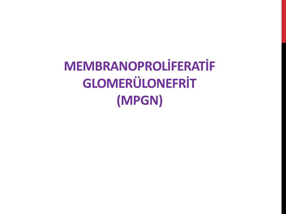 MEMBRANOPROLİFERATİF GLOMERÜLONEFRİT (MPGN)