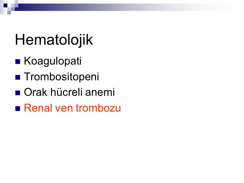 Hematolojik Koagulopati Trombositopeni Orak hücreli anemi Renal ven trombozu