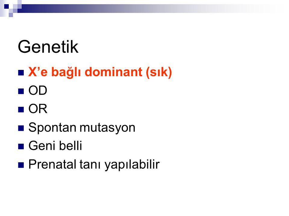 Genetik X'e bağlı dominant (sık) OD OR Spontan mutasyon Geni belli Prenatal tanı yapılabilir