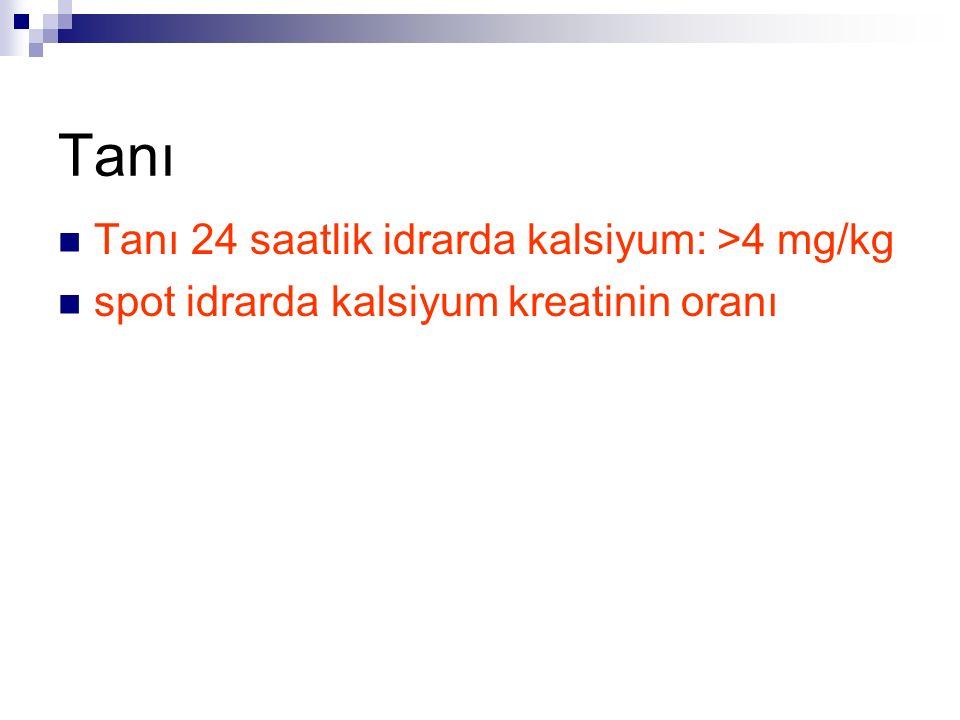 Tanı Tanı 24 saatlik idrarda kalsiyum: >4 mg/kg spot idrarda kalsiyum kreatinin oranı