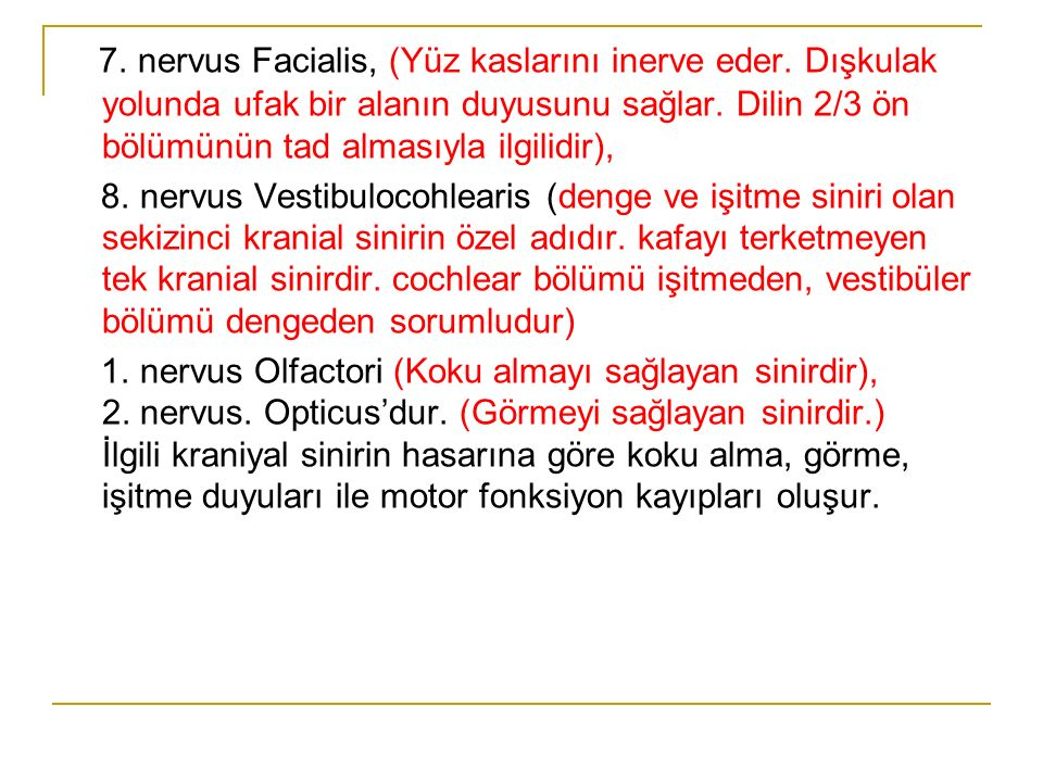 7.nervus Facialis, (Yüz kaslarını inerve eder. Dışkulak yolunda ufak bir alanın duyusunu sağlar.