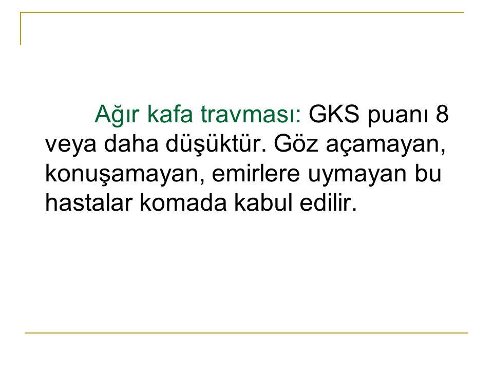 Ağır kafa travması: GKS puanı 8 veya daha düşüktür.