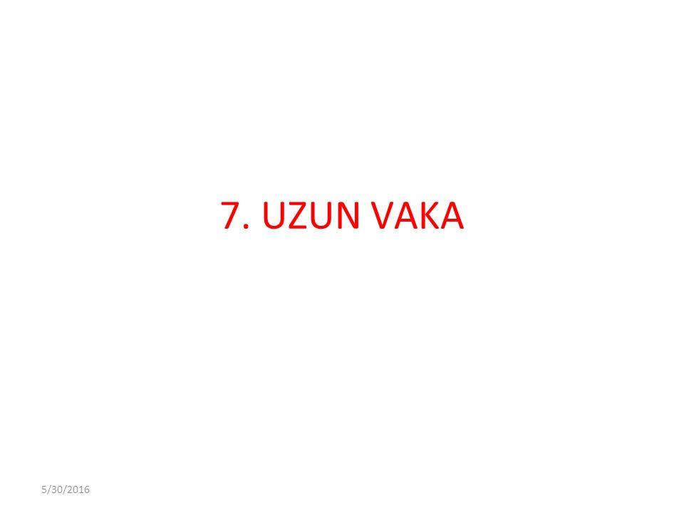5/30/2016 7. UZUN VAKA