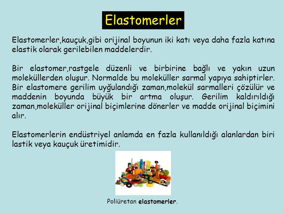 Elastomerler,kauçuk,gibi orijinal boyunun iki katı veya daha fazla katına elastik olarak gerilebilen maddelerdir. Bir elastomer,rastgele düzenli ve bi