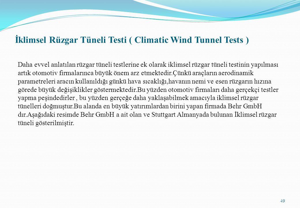 İklimsel Rüzgar Tüneli Testi ( Climatic Wind Tunnel Tests ) Daha evvel anlatılan rüzgar tüneli testlerine ek olarak iklimsel rüzgar tüneli testinin ya