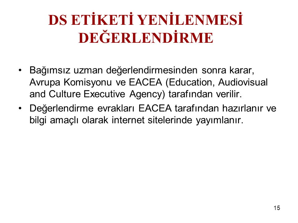 15 Bağımsız uzman değerlendirmesinden sonra karar, Avrupa Komisyonu ve EACEA (Education, Audiovisual and Culture Executive Agency) tarafından verilir.