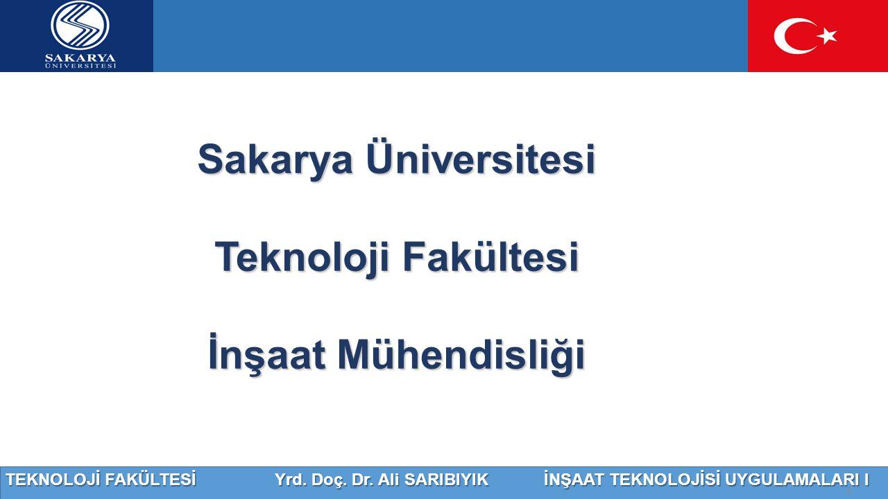 TEKNOLOJİ FAKÜLTESİ Yrd. Doç. Dr. Ali SARIBIYIK İNŞAAT TEKNOLOJİSİ UYGULAMALARI I Sakarya Üniversitesi Teknoloji Fakültesi İnşaat Mühendisliği 1
