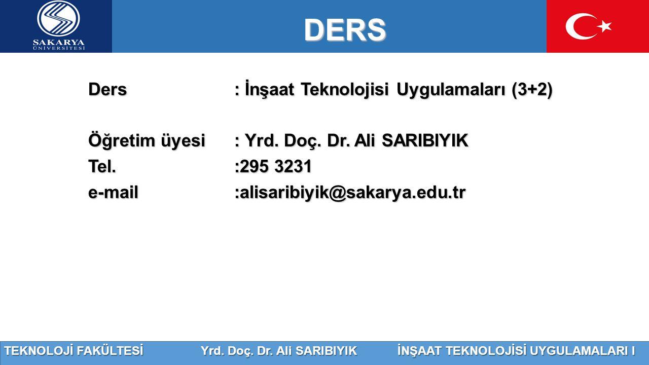 TEKNOLOJİ FAKÜLTESİ Yrd. Doç. Dr. Ali SARIBIYIK İNŞAAT TEKNOLOJİSİ UYGULAMALARI I Ders : İnşaat Teknolojisi Uygulamaları (3+2) Öğretim üyesi: Yrd. Doç