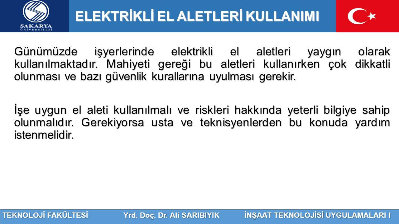 TEKNOLOJİ FAKÜLTESİ Yrd. Doç. Dr. Ali SARIBIYIK İNŞAAT TEKNOLOJİSİ UYGULAMALARI I ELEKTRİKLİ EL ALETLERİ KULLANIMI Günümüzde işyerlerinde elektrikli e