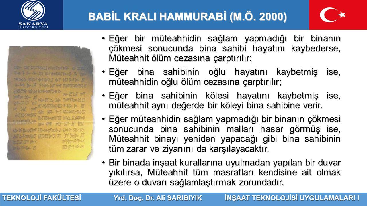 TEKNOLOJİ FAKÜLTESİ Yrd. Doç. Dr. Ali SARIBIYIK İNŞAAT TEKNOLOJİSİ UYGULAMALARI I BABİL KRALI HAMMURABİ (M.Ö. 2000) Eğer bir müteahhidin sağlam yapmad