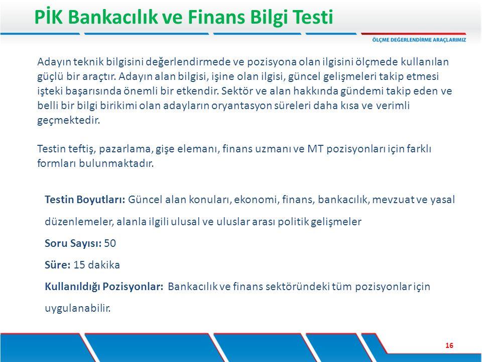 PİK Bankacılık ve Finans Bilgi Testi 16 Testin Boyutları: Güncel alan konuları, ekonomi, finans, bankacılık, mevzuat ve yasal düzenlemeler, alanla ilg