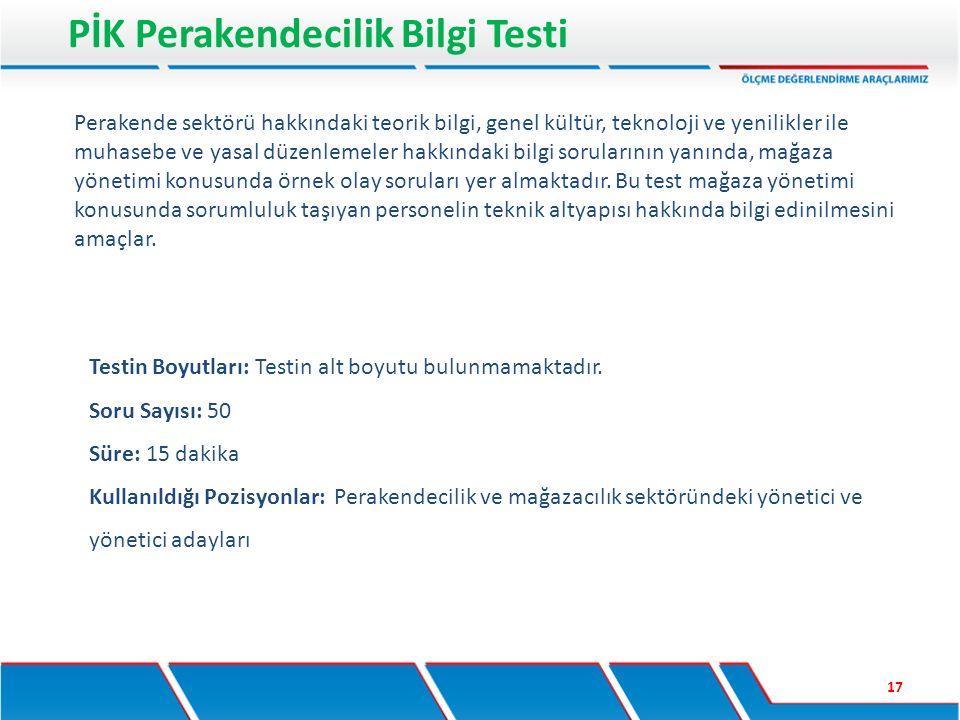 PİK Perakendecilik Bilgi Testi 17 Testin Boyutları: Testin alt boyutu bulunmamaktadır. Soru Sayısı: 50 Süre: 15 dakika Kullanıldığı Pozisyonlar: Perak