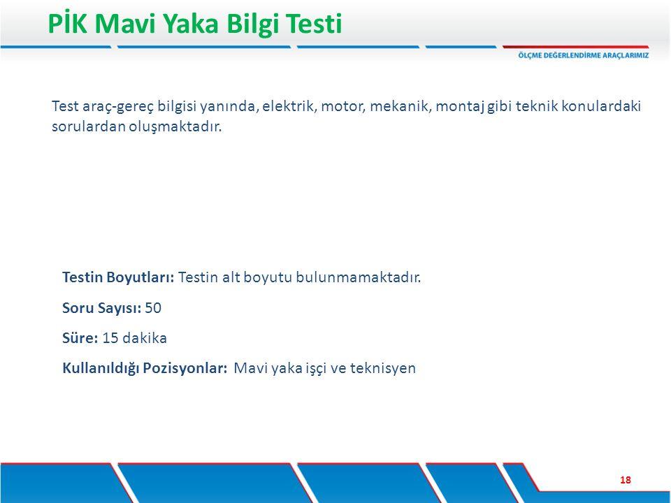 PİK Mavi Yaka Bilgi Testi 18 Testin Boyutları: Testin alt boyutu bulunmamaktadır. Soru Sayısı: 50 Süre: 15 dakika Kullanıldığı Pozisyonlar: Mavi yaka