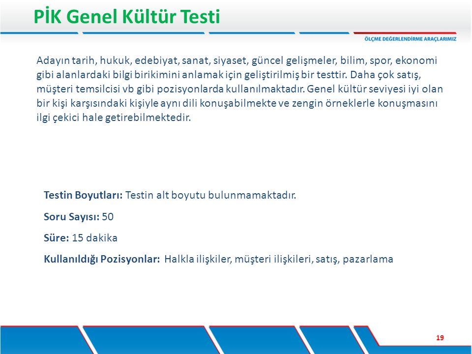 PİK Genel Kültür Testi 19 Testin Boyutları: Testin alt boyutu bulunmamaktadır. Soru Sayısı: 50 Süre: 15 dakika Kullanıldığı Pozisyonlar: Halkla ilişki