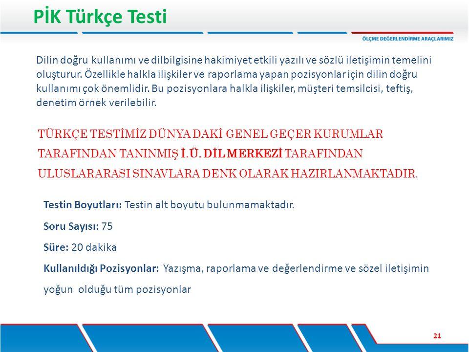 PİK Türkçe Testi 21 Testin Boyutları: Testin alt boyutu bulunmamaktadır. Soru Sayısı: 75 Süre: 20 dakika Kullanıldığı Pozisyonlar: Yazışma, raporlama