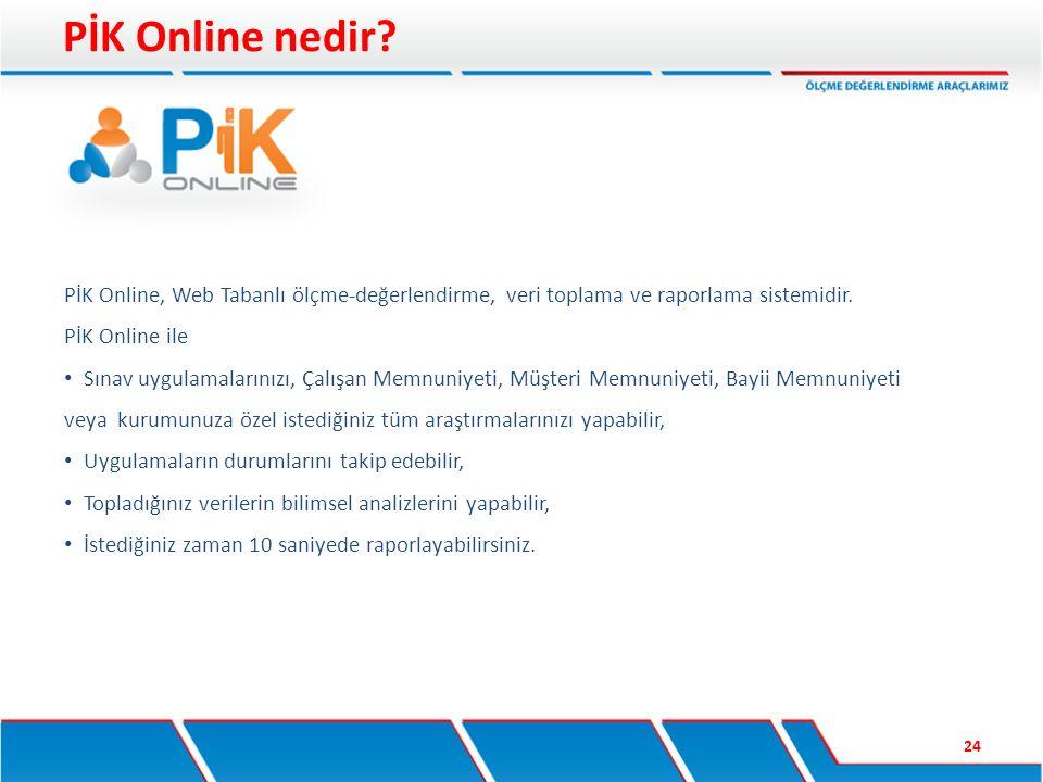 PİK Online, Web Tabanlı ölçme-değerlendirme, veri toplama ve raporlama sistemidir. PİK Online ile Sınav uygulamalarınızı, Çalışan Memnuniyeti, Müşteri
