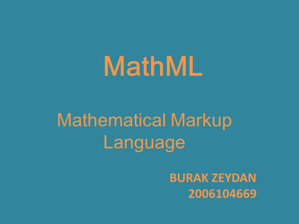 MathML Mathematical Markup Language BURAK ZEYDAN 2006104669