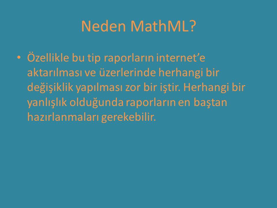 Neden MathML? Özellikle bu tip raporların internet'e aktarılması ve üzerlerinde herhangi bir değişiklik yapılması zor bir iştir. Herhangi bir yanlışlı