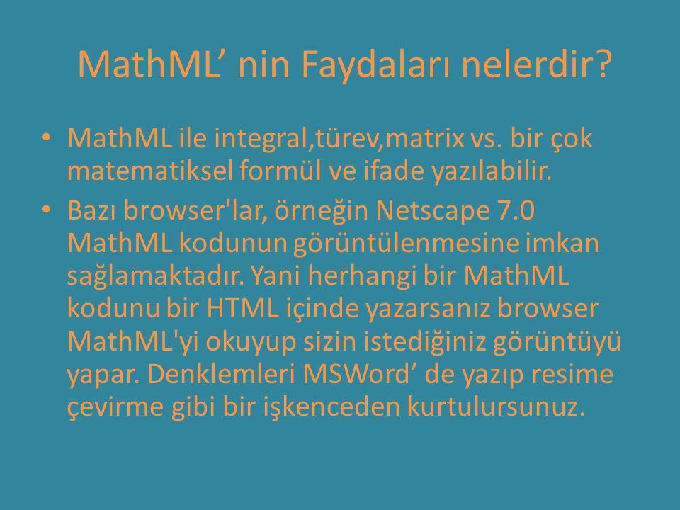 MathML' nin Faydaları nelerdir? MathML ile integral,türev,matrix vs. bir çok matematiksel formül ve ifade yazılabilir. Bazı browser'lar, örneğin Netsc