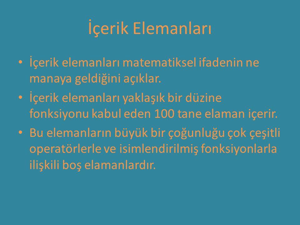 İçerik Elemanları İçerik elemanları matematiksel ifadenin ne manaya geldiğini açıklar. İçerik elemanları yaklaşık bir düzine fonksiyonu kabul eden 100