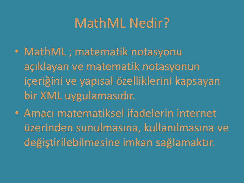 MathML Nedir? MathML ; matematik notasyonu açıklayan ve matematik notasyonun içeriğini ve yapısal özelliklerini kapsayan bir XML uygulamasıdır. Amacı