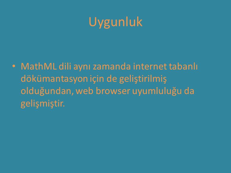Uygunluk MathML dili aynı zamanda internet tabanlı dökümantasyon için de geliştirilmiş olduğundan, web browser uyumluluğu da gelişmiştir.