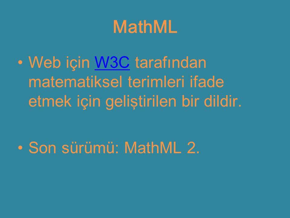 MathML Web için W3C tarafından matematiksel terimleri ifade etmek için geliştirilen bir dildir.W3C Son sürümü: MathML 2.