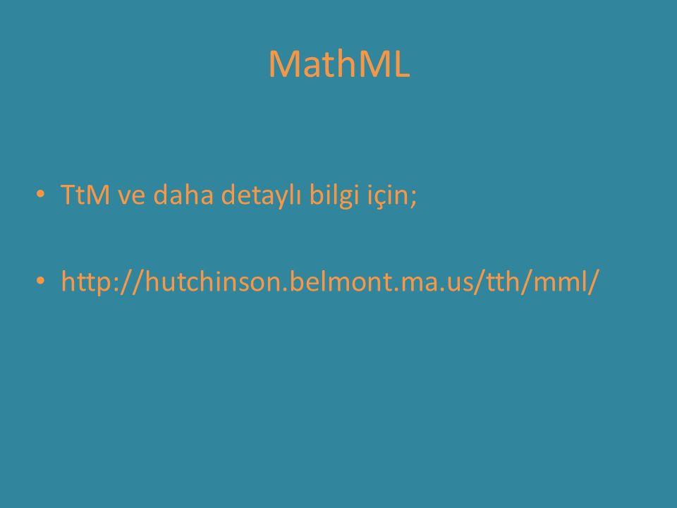 MathML TtM ve daha detaylı bilgi için; http://hutchinson.belmont.ma.us/tth/mml/
