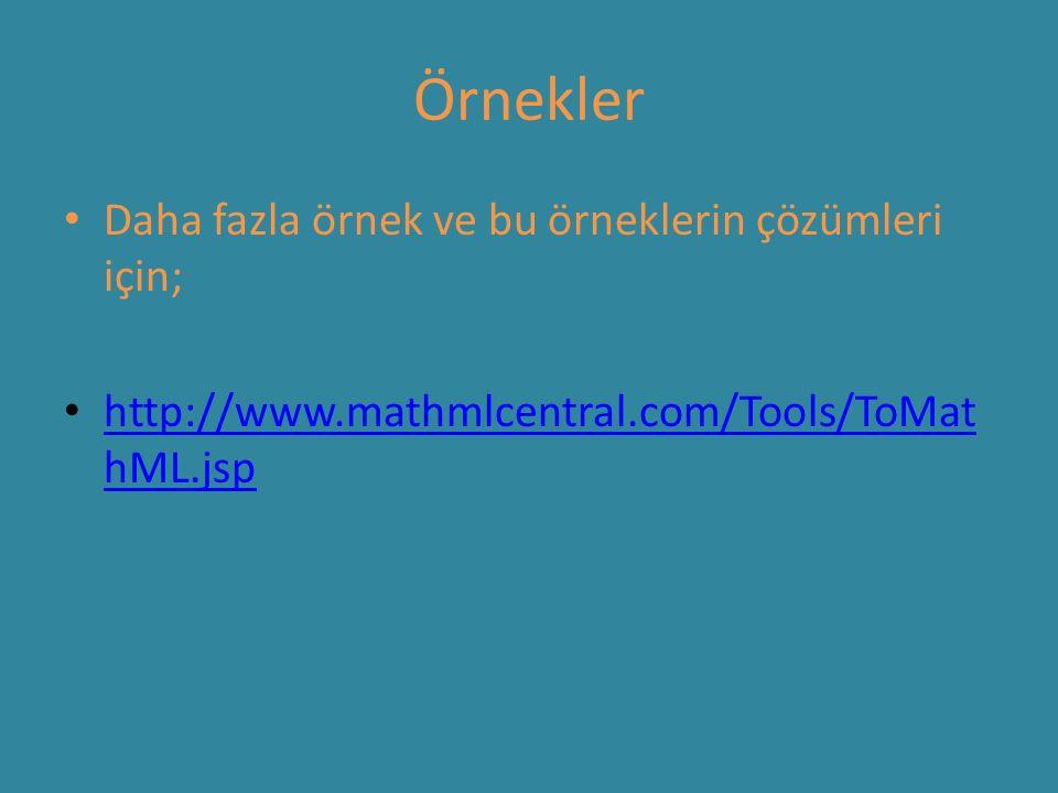 Daha fazla örnek ve bu örneklerin çözümleri için; http://www.mathmlcentral.com/Tools/ToMat hML.jsp http://www.mathmlcentral.com/Tools/ToMat hML.jsp