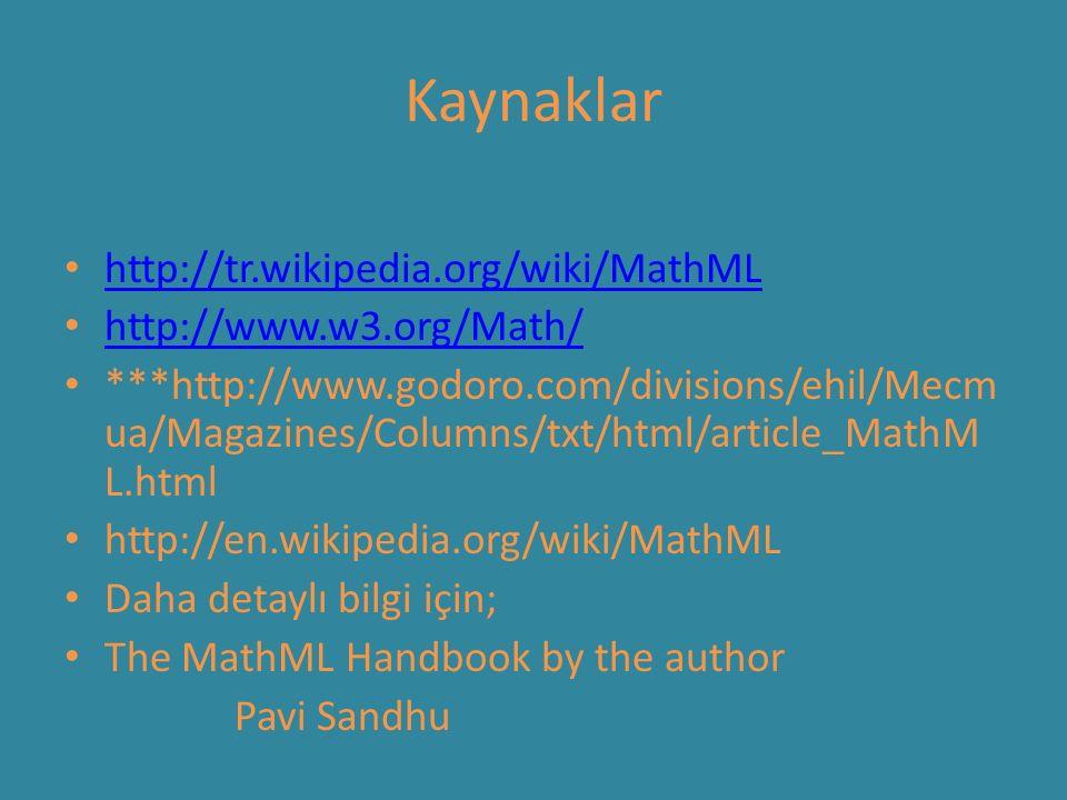 Kaynaklar http://tr.wikipedia.org/wiki/MathML http://www.w3.org/Math/ ***http://www.godoro.com/divisions/ehil/Mecm ua/Magazines/Columns/txt/html/article_MathM L.html http://en.wikipedia.org/wiki/MathML Daha detaylı bilgi için; The MathML Handbook by the author Pavi Sandhu