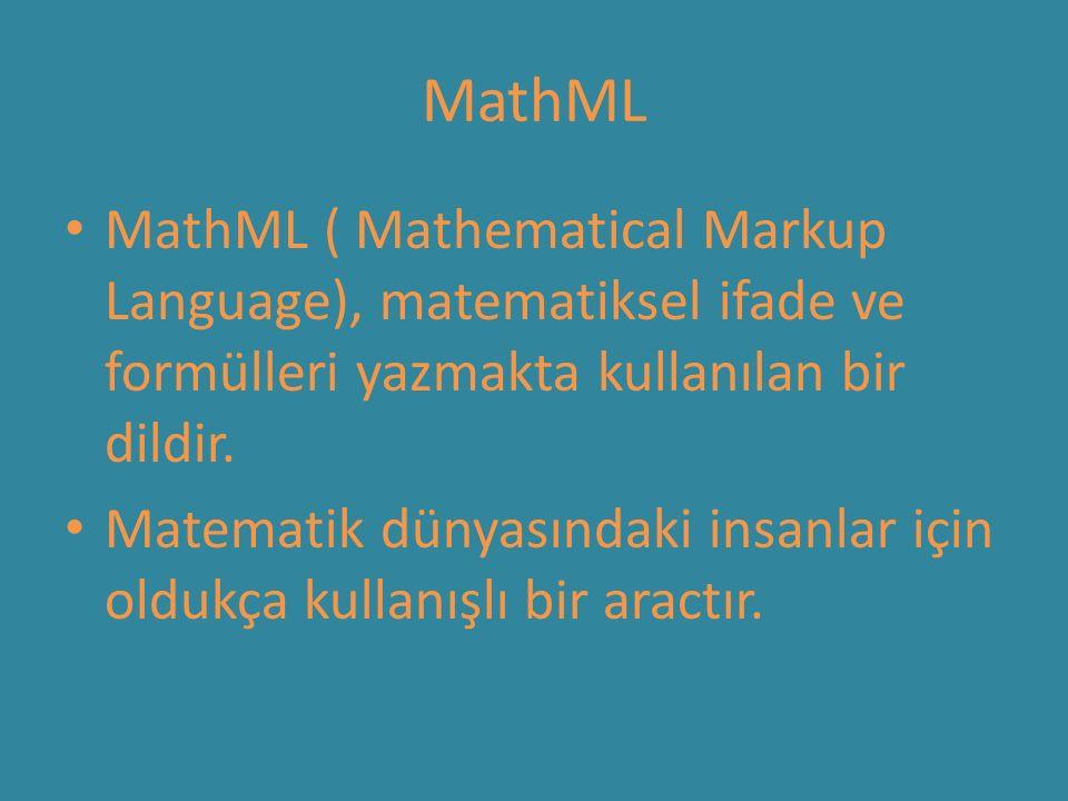 MathML MathML ( Mathematical Markup Language), matematiksel ifade ve formülleri yazmakta kullanılan bir dildir.