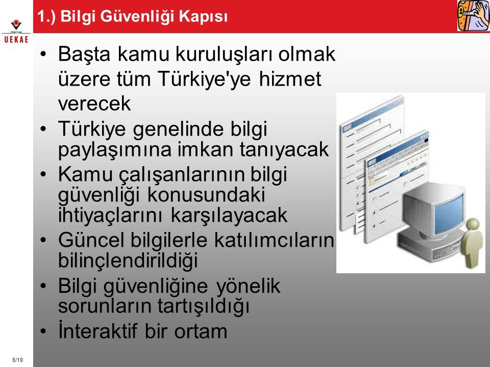 6/19 1.) Bilgi Güvenliği Kapısı Başta kamu kuruluşları olmak üzere tüm Türkiye'ye hizmet verecek Türkiye genelinde bilgi paylaşımına imkan tanıyacak K