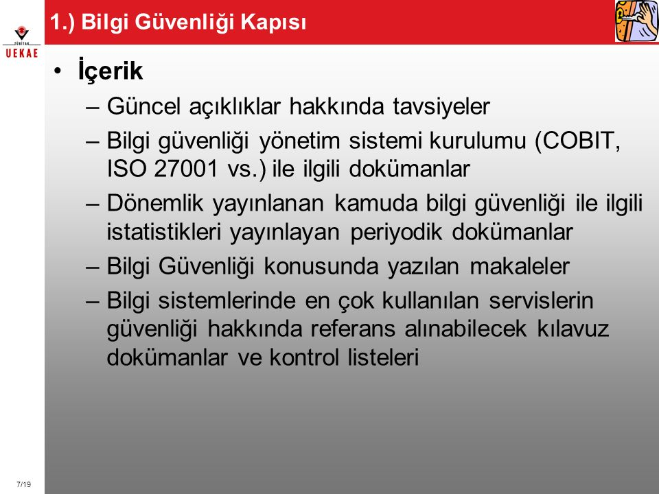 7/19 1.) Bilgi Güvenliği Kapısı İçerik –Güncel açıklıklar hakkında tavsiyeler –Bilgi güvenliği yönetim sistemi kurulumu (COBIT, ISO 27001 vs.) ile ilg