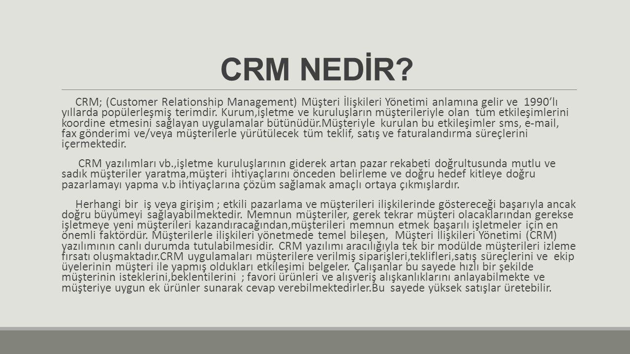 CRM NEDİR? CRM; (Customer Relationship Management) Müşteri İlişkileri Yönetimi anlamına gelir ve 1990′lı yıllarda popülerleşmiş terimdir. Kurum,işletm