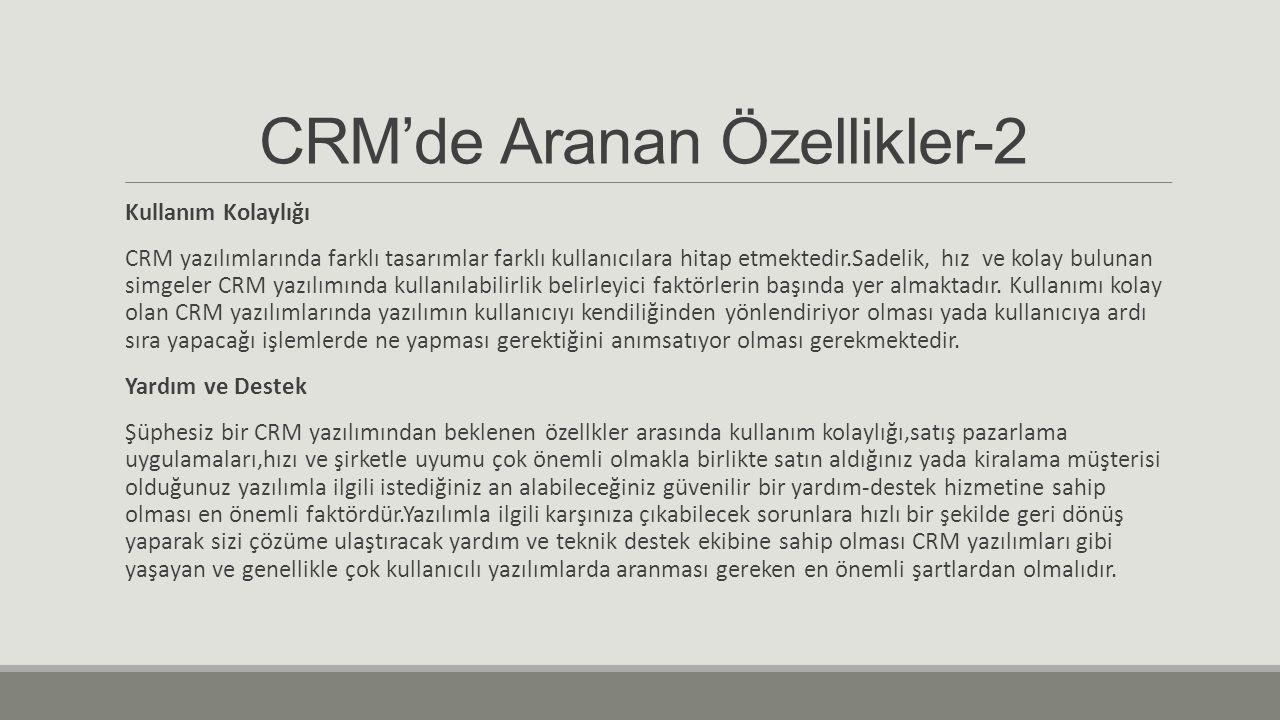 CRM'de Aranan Özellikler-2 Kullanım Kolaylığı CRM yazılımlarında farklı tasarımlar farklı kullanıcılara hitap etmektedir.Sadelik, hız ve kolay bulunan simgeler CRM yazılımında kullanılabilirlik belirleyici faktörlerin başında yer almaktadır.