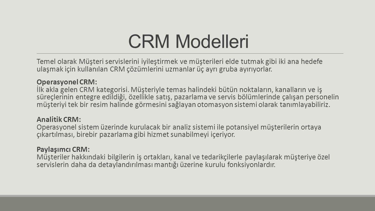 CRM Modelleri Temel olarak Müşteri servislerini iyileştirmek ve müşterileri elde tutmak gibi iki ana hedefe ulaşmak için kullanılan CRM çözümlerini uzmanlar üç ayrı gruba ayırıyorlar.