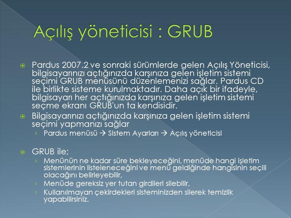  Pardus 2007.2 ve sonraki sürümlerde gelen Açılış Yöneticisi, bilgisayarınızı açtığınızda karşınıza gelen işletim sistemi seçimi GRUB menüsünü düzenlemenizi sağlar.