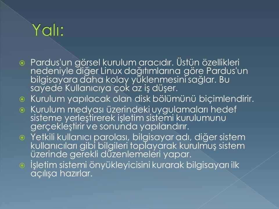  Pardus'un görsel kurulum aracıdır. Üstün özellikleri nedeniyle diğer Linux dağıtımlarına göre Pardus'un bilgisayara daha kolay yüklenmesini sağlar.