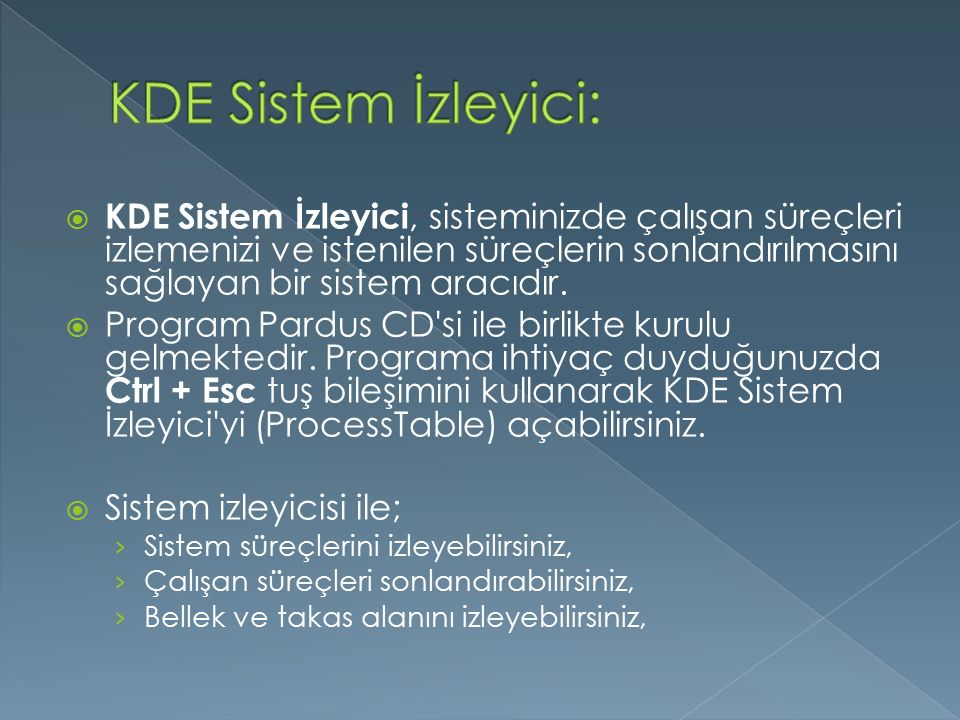  KDE Sistem İzleyici, sisteminizde çalışan süreçleri izlemenizi ve istenilen süreçlerin sonlandırılmasını sağlayan bir sistem aracıdır.  Program Par