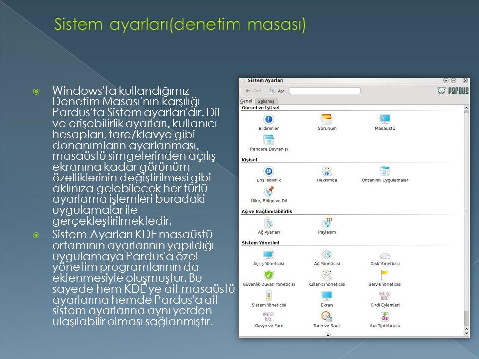  Windows'ta kullandığımız Denetim Masası'nın karşılığı Pardus'ta Sistem ayarları'dır. Dil ve erişebilirlik ayarları, kullanıcı hesapları, fare/klavye