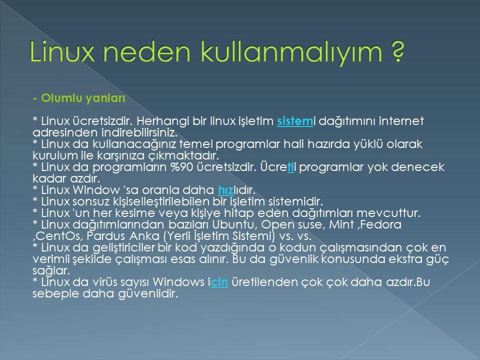 - Olumlu yanları * Linux ücretsizdir. Herhangi bir linux işletim sistem i dağıtımını internet adresinden indirebilirsiniz. * Linux da kullanacağınız t