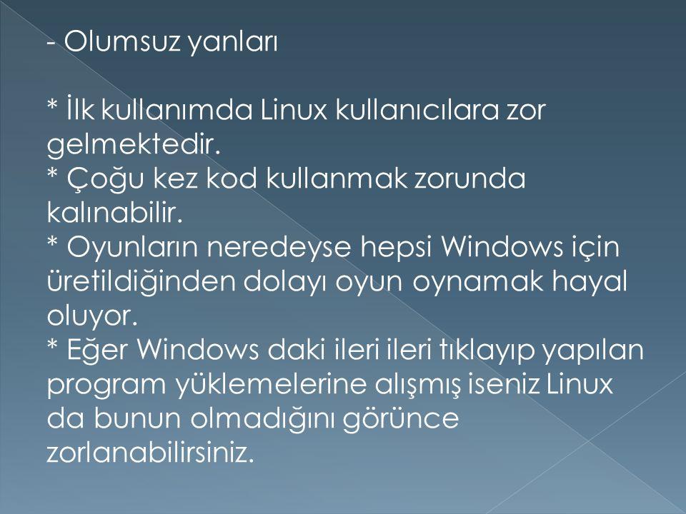 - Olumsuz yanları * İlk kullanımda Linux kullanıcılara zor gelmektedir. * Çoğu kez kod kullanmak zorunda kalınabilir. * Oyunların neredeyse hepsi Wind