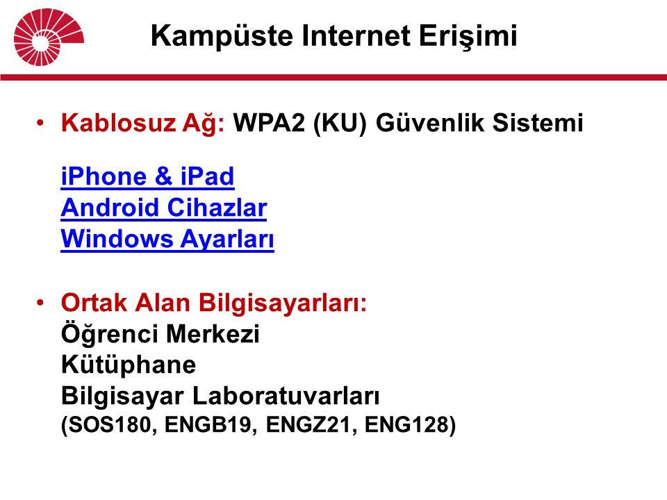 Kampüste Internet Erişimi Kablosuz Ağ: WPA2 (KU) Güvenlik Sistemi iPhone & iPad Android Cihazlar Windows Ayarları iPhone & iPad Android Cihazlar Windows Ayarları Ortak Alan Bilgisayarları: Öğrenci Merkezi Kütüphane Bilgisayar Laboratuvarları (SOS180, ENGB19, ENGZ21, ENG128)