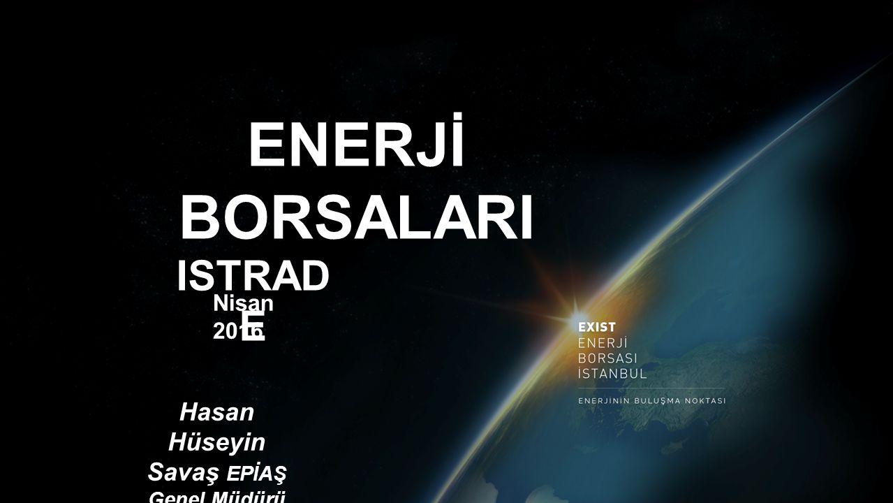 EPİAŞ ISTRAD E Hasan Hüseyin Savaş EPİAŞ Genel Müdürü Nisan 2016 ENERJİ BORSALARI