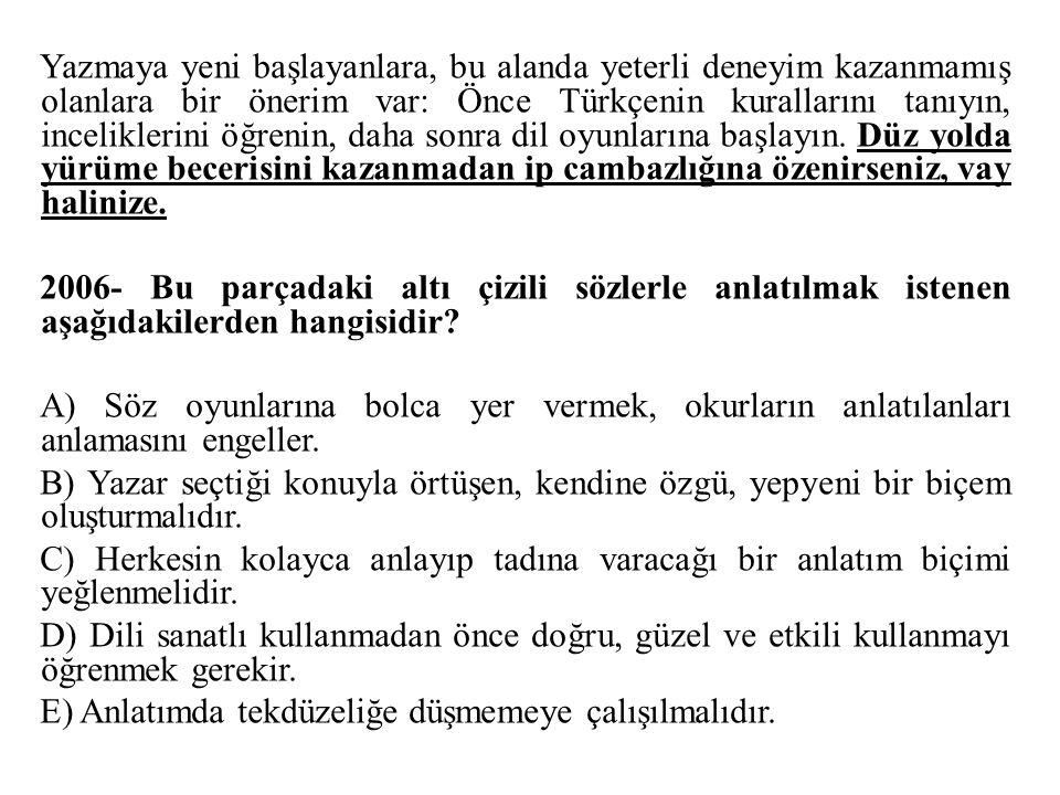 Yazmaya yeni başlayanlara, bu alanda yeterli deneyim kazanmamış olanlara bir önerim var: Önce Türkçenin kurallarını tanıyın, inceliklerini öğrenin, daha sonra dil oyunlarına başlayın.