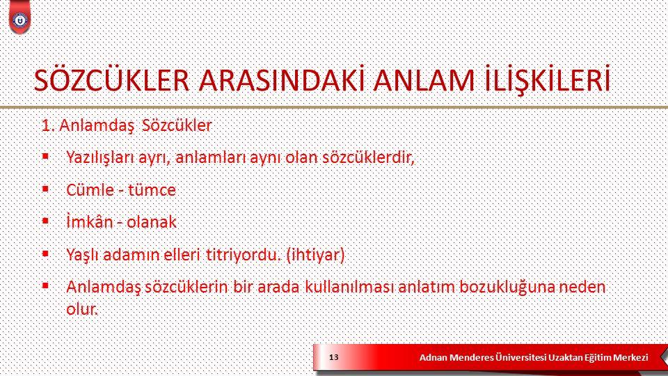 Adnan Menderes Üniversitesi Uzaktan Eğitim Merkezi SÖZCÜKLER ARASINDAKİ ANLAM İLİŞKİLERİ 13 1.