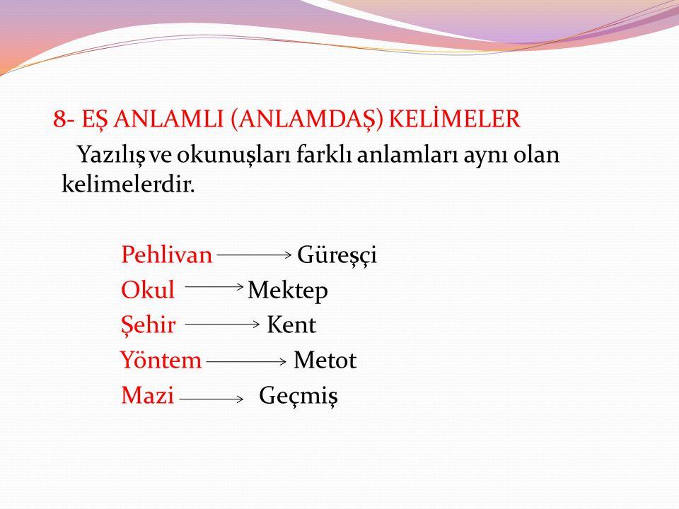 8- EŞ ANLAMLI (ANLAMDAŞ) KELİMELER Yazılış ve okunuşları farklı anlamları aynı olan kelimelerdir.